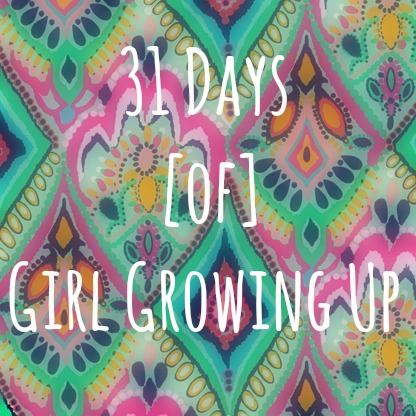 31 days of girl growing up